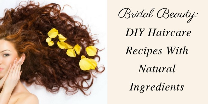 Bridal Beauty: DIY Haircare Recipes With Natural Ingredients .