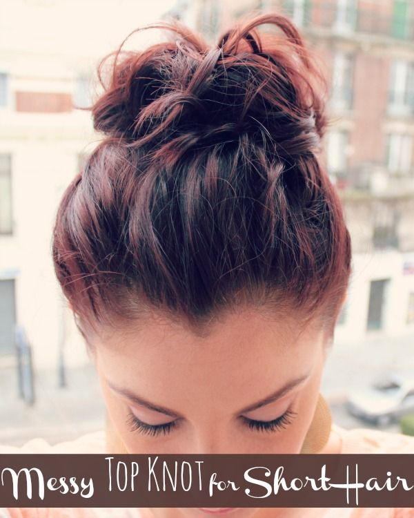 Messy Top Knot for Short Hair | Short hair updo, Short hair styles .