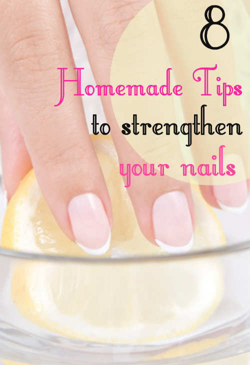 8 Home Made Tips to Strengthen Your Nails! – WeTellYouH