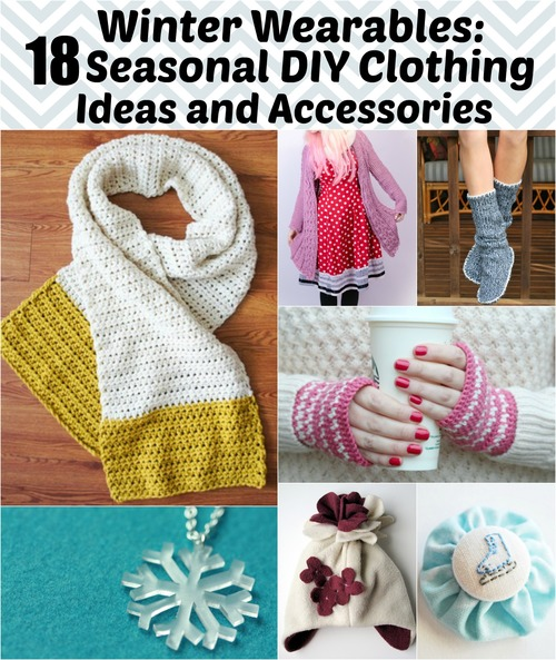 Winter Wearables: 18 Seasonal DIY Clothing Ideas and Accessories .