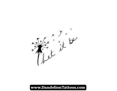 Let it be | Dandelion tattoo, Let it be tattoo, Dandelion tattoo sma
