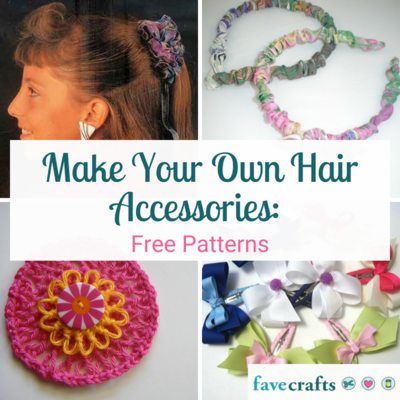 Make Your Own Hair Accessories: 23 Free Patterns | FaveCrafts.c