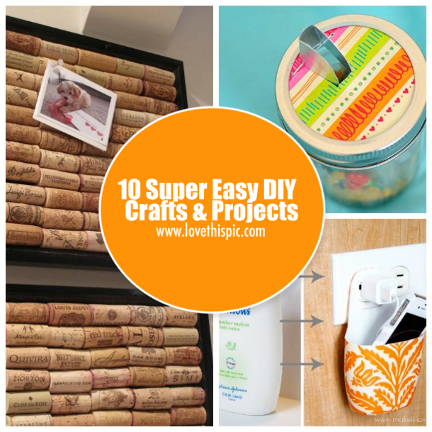 10 Super Easy DIY Crafts & Projec