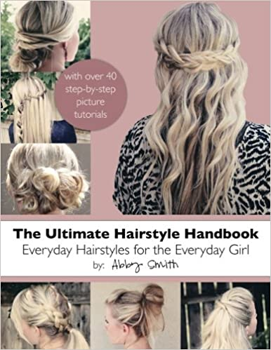 The Ultimate Hairstyle Handbook: Everyday Hairstyles for the .